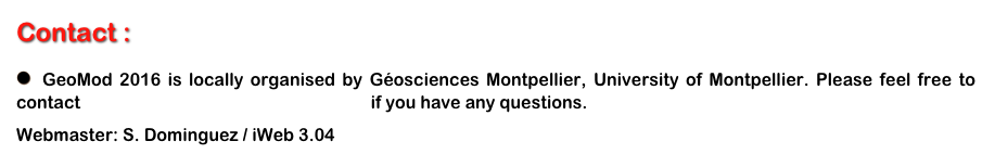 Contact :   GeoMod 2016 is locally organised by Géosciences Montpellier, University of Montpellier. Please feel free to contact geomod2016@gm.univ-montp2.fr if you have any questions. Webmaster: S. Dominguez / iWeb 3.04